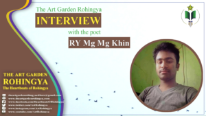 The Art Garden Rohingya Interview With the poet RY Mg Mg Khin